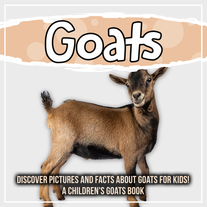 Goats: Discover Pictures and Facts About Goats For Kids! A Children's Goats Book