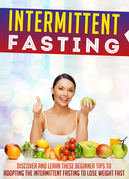 Intermittent Fasting: Discover And Learn These Beginner Tips To Adopting The Intermittent Fasting To Lose Weight FAST