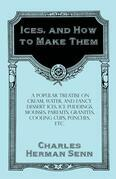 Ices, and How to Make Them - A Popular Treatise on Cream, Water, and Fancy Dessert Ices, Ice Puddings, Mousses, Parfaits, Granites, Cooling Cups, Punches, etc.