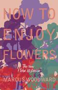 """How to Enjoy Flowers - The New """"Flora Historica"""""""