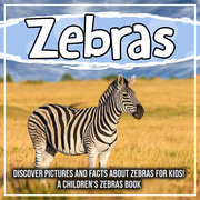 Zebras: Discover Pictures and Facts About Zebras For Kids! A Children's Zebras Book