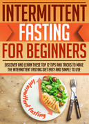 Intermittent Fasting For Beginners : Discover And Learn These Top 12 Tips And Tricks To Make The Intermittent Fasting Diet Easy And Simple To Use