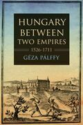 Hungary between Two Empires 1526–1711