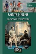 Sainte-Hélène (Tome Ier : la captivité de Napoléon)