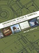 Engineering Hitler's Downfall