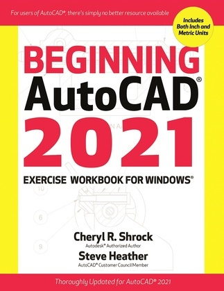 Beginning AutoCAD® 2021 Exercise Workbook