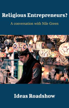 Religious Entrepreneurs? - A Conversation with Nile Green