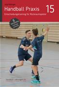 Handball Praxis 15 - Entscheidungstraining für Rückraumspieler