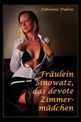 Fräulein Sinowatz, das devote Zimmermädchen