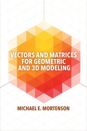 Vectors and Matrices for Geometric and 3D Modeling
