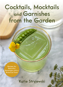 Cocktails, Mocktails, and Garnishes from the Garden
