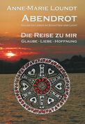 Abendrot (3) Die Reise zu mir: Glaube - Liebe - Hoffnung