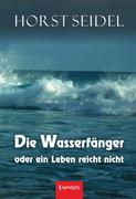 Die Wasserfänger oder ein Leben reicht nicht