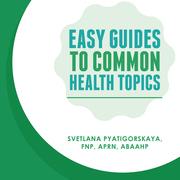 EasyGuidesTo CommonHealth Topics