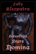 Lady Kleopatra - Hausfrau, Hure, Domina