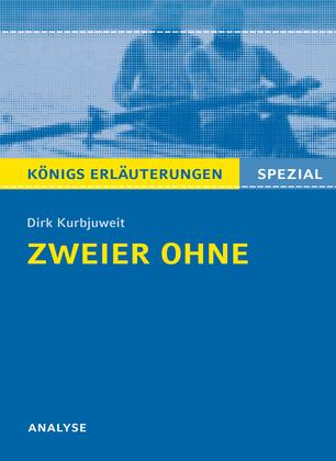 Zweier ohne von Dirk Kurbjuweit. Königs Erläuterungen Spezial.