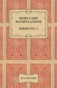 More Card Manipulations - Series No. 2