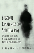 Personal Experiences in Spiritualism - Including the Official Account and Record of the American Palladino Séances