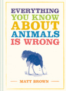 Everything You Know About Animals is Wrong