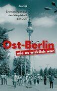 Ost-Berlin, wie es wirklich war