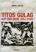 Titos Gulag auf der Insel Goli otok