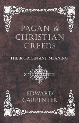 Pagan and Christian Creeds - Their Origin and Meaning