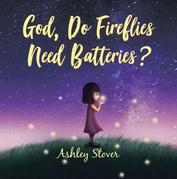 God, Do Fireflies Need Batteries?