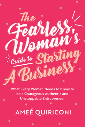 The Fearless Woman's Guide to Starting a Business