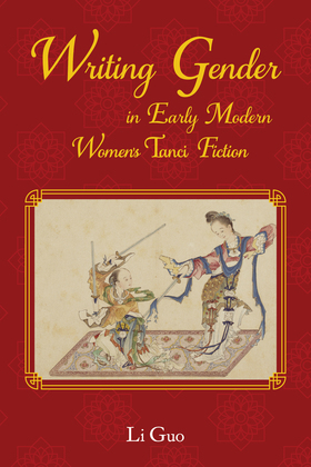 Writing Gender in Early Modern Chinese Women's Tanci Fiction