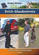 Erich Glaubmirnix - Kriminalfälle und Abenteuer heute und im Mittelalter