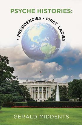 Psyche-Histories: •Presidencies •First  Ladies