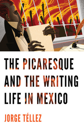 The Picaresque and the Writing Life in Mexico