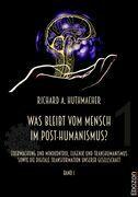 Was bleibt vom Mensch im Post-Humanismus?