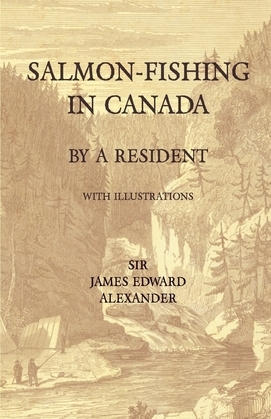 Salmon-Fishing in Canada, by a Resident - With Illustrations