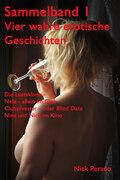 Sammelband 1 - Vier wahre erotische Geschichten