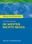 Im Westen nichts Neues von Erich Maria Remarque. Textanalyse und Interpretation mit ausführlicher Inhaltsangabe und Abituraufgaben mit Lösungen.