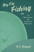 Dry-Fly Fishing - With 18 Illustrations and Numerous Diagrams