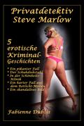 Privatdetektiv Steve Marlow - 5 erotische Kriminalgeschichten