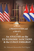 A Plan, a Presentation and a Draft of an Analysis on the Us Economic Sanctions & the Cuban Embargo
