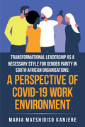 Transformational Leadership as a Necessary Style for Gender Parity in South African Organisations:  a Perspective of Covid-19 Work Environment