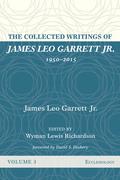 The Collected Writings of James Leo Garrett Jr., 1950–2015: Volume Three