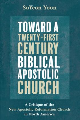 Toward a Twenty-First Century Biblical, Apostolic Church