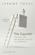 The Gauntlet: Five Keys for Unlocking Success in Leadership