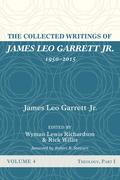 The Collected Writings of James Leo Garrett Jr., 1950–2015: Volume Four