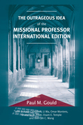 The Outrageous Idea of the Missional Professor, International Edition