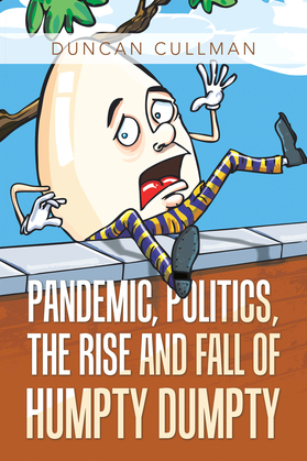 Pandemic, Politics, the Rise and Fall of Humpty Dumpty