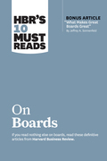 """HBR's 10 Must Reads on Boards (with bonus article """"What Makes Great Boards Great"""" by Jeffrey A. Sonnenfeld)"""