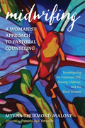 Midwifing—A Womanist Approach to Pastoral Counseling