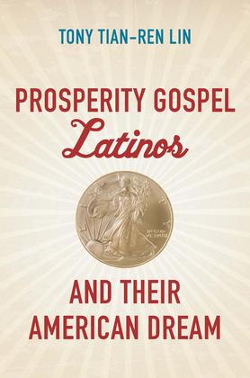 Prosperity Gospel Latinos and Their American Dream