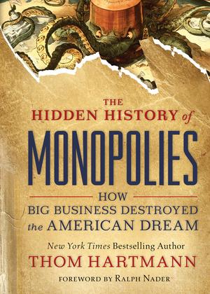 The Hidden History of Monopolies